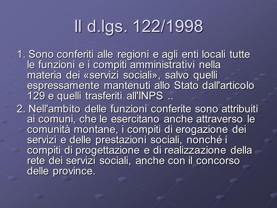Il d.lgs. 122/1998 1. Sono conferiti alle regioni e agli enti locali tutte le funzioni e i compiti amministrativi nella materia dei «servizi sociali»,