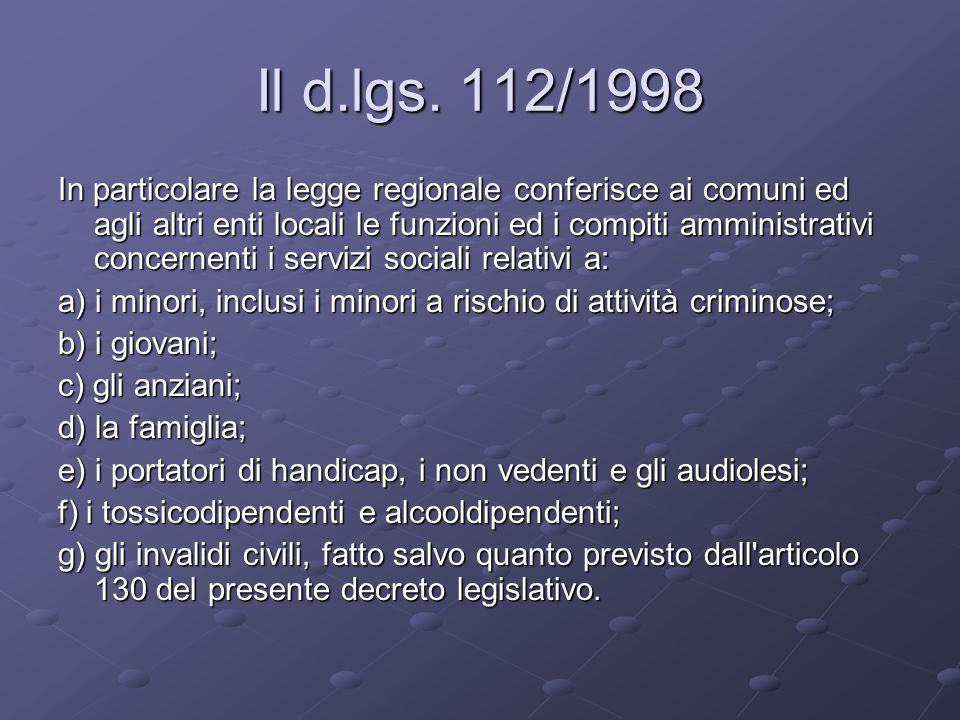 Il d.lgs. 112/1998 In particolare la legge regionale conferisce ai comuni ed agli altri enti locali le funzioni ed i compiti amministrativi concernent