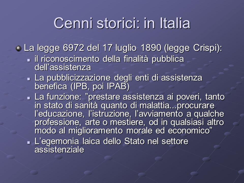 Cenni storici: in Italia La legge 6972 del 17 luglio 1890 (legge Crispi): il riconoscimento della finalità pubblica dellassistenza il riconoscimento d