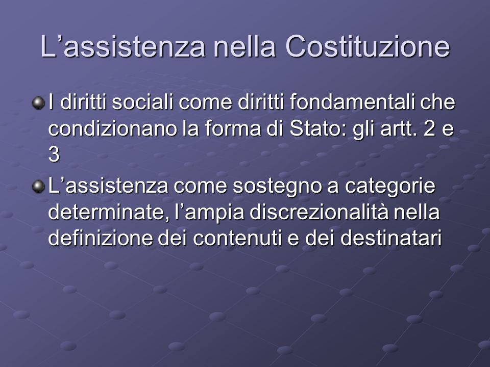 Lassistenza nella Costituzione I diritti sociali come diritti fondamentali che condizionano la forma di Stato: gli artt.