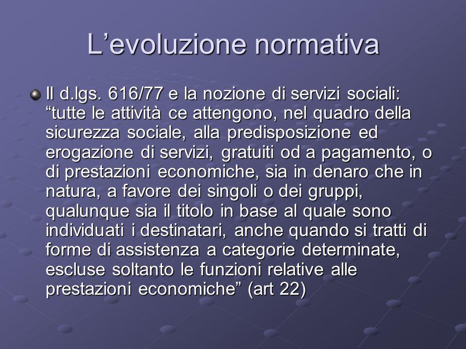 Levoluzione normativa Il d.lgs. 616/77 e la nozione di servizi sociali: tutte le attività ce attengono, nel quadro della sicurezza sociale, alla predi