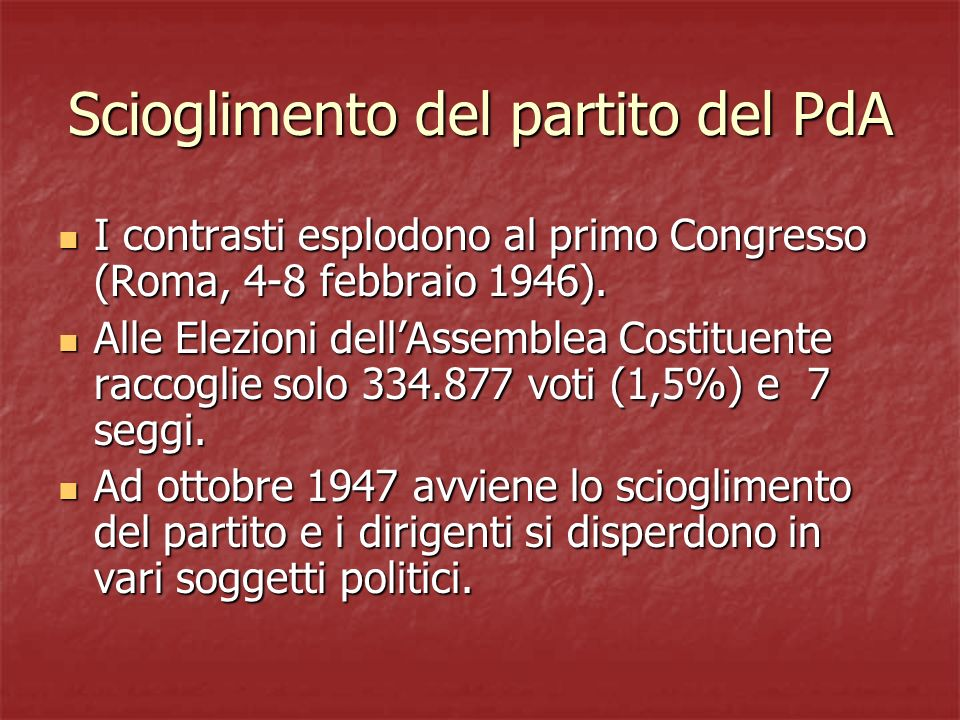 Scioglimento del partito del PdA I contrasti esplodono al primo Congresso (Roma, 4-8 febbraio 1946). I contrasti esplodono al primo Congresso (Roma, 4