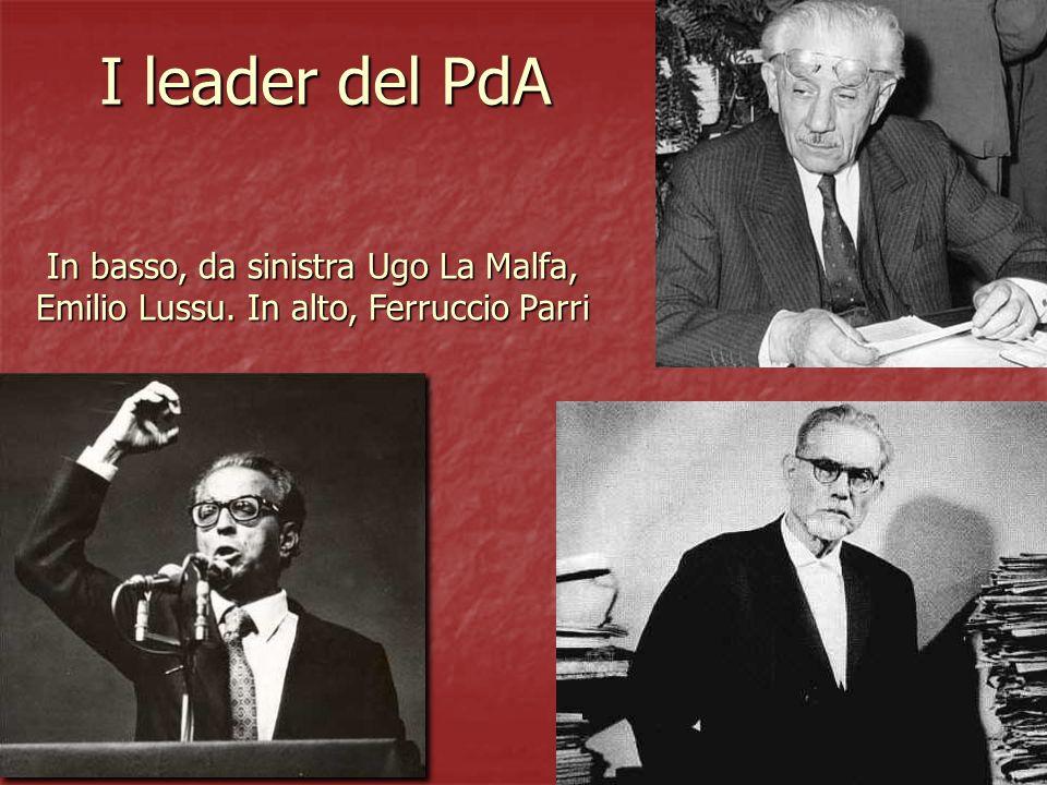I leader del PdA In basso, da sinistra Ugo La Malfa, Emilio Lussu. In alto, Ferruccio Parri