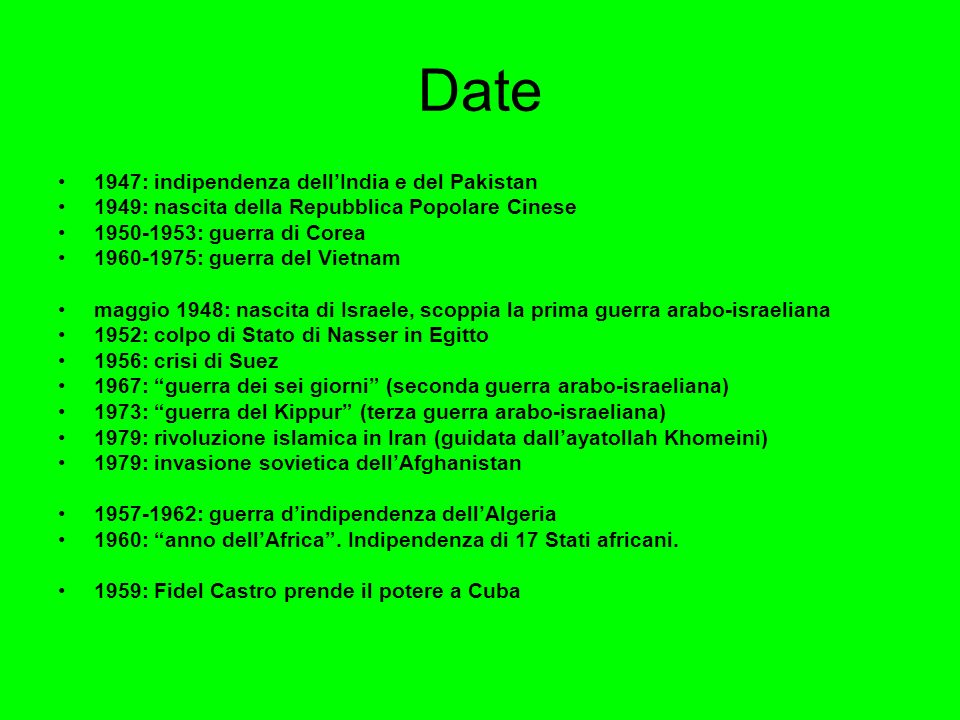 Date 1947: indipendenza dellIndia e del Pakistan 1949: nascita della Repubblica Popolare Cinese 1950-1953: guerra di Corea 1960-1975: guerra del Vietn
