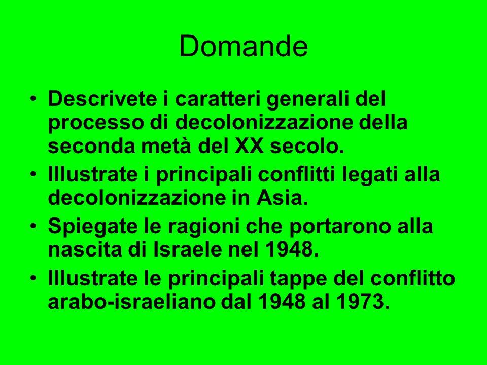 Domande Descrivete i caratteri generali del processo di decolonizzazione della seconda metà del XX secolo. Illustrate i principali conflitti legati al