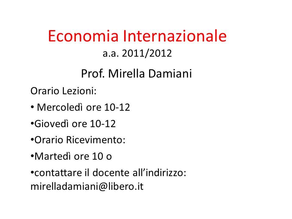 Economia Internazionale a.a. 2011/2012 Prof. Mirella Damiani Orario Lezioni: Mercoledì ore 10-12 Giovedì ore 10-12 Orario Ricevimento: Martedì ore 10