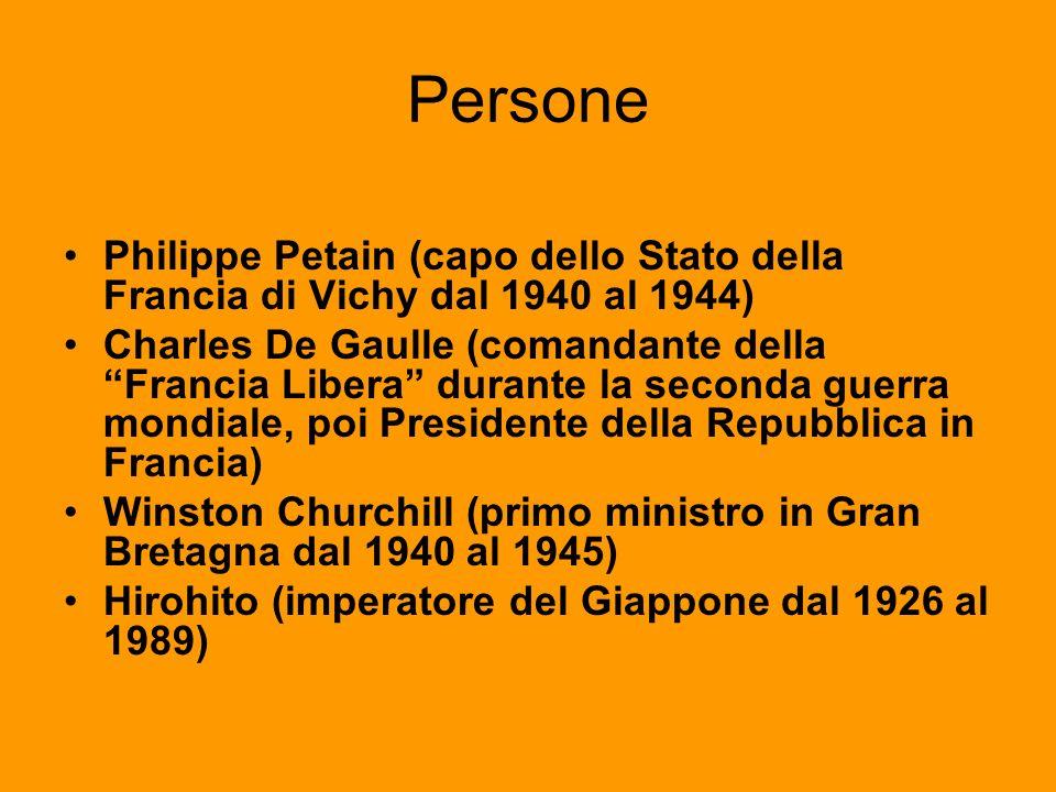 Persone Philippe Petain (capo dello Stato della Francia di Vichy dal 1940 al 1944) Charles De Gaulle (comandante della Francia Libera durante la secon