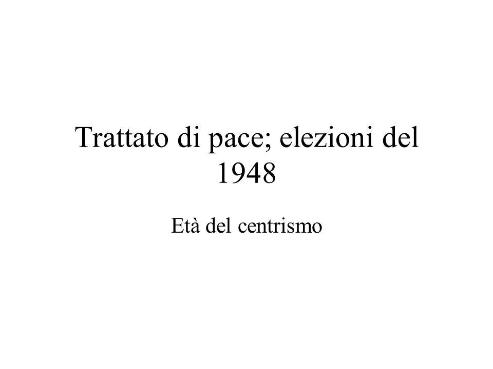 Trattato di pace; elezioni del 1948 Età del centrismo