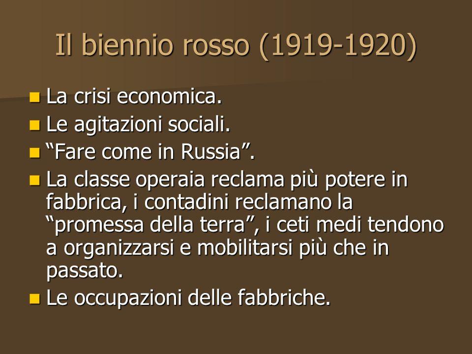 Il biennio rosso (1919-1920) La crisi economica. La crisi economica. Le agitazioni sociali. Le agitazioni sociali. Fare come in Russia. Fare come in R