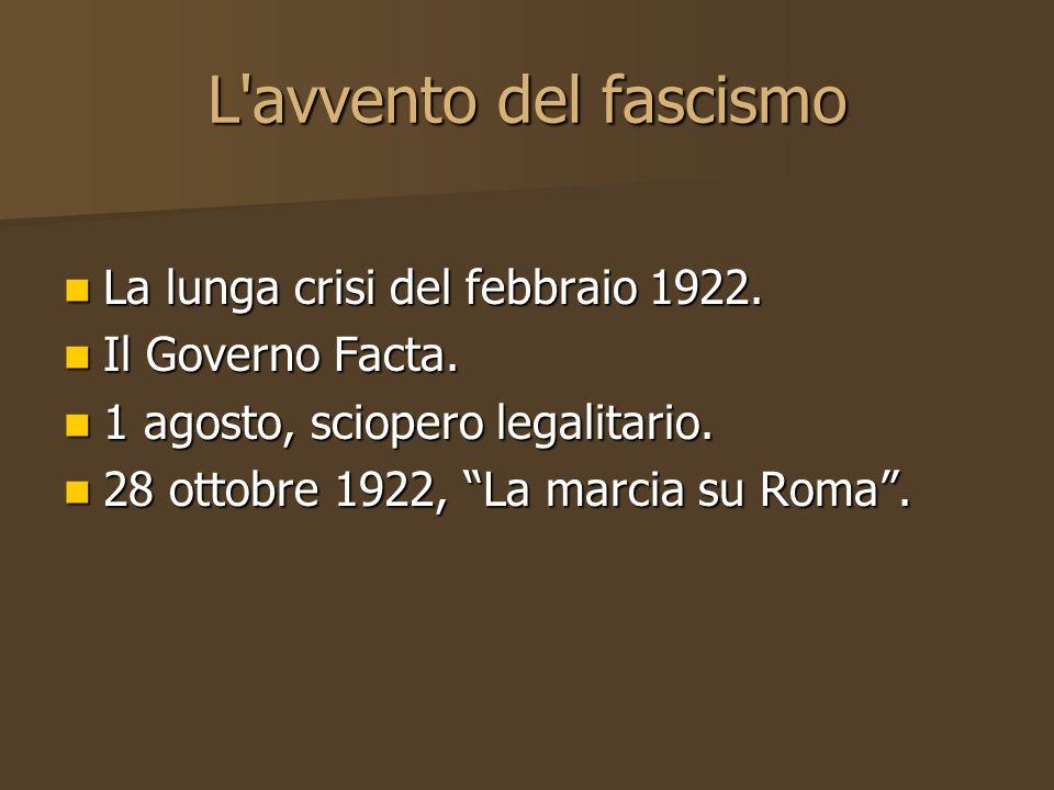 L'avvento del fascismo La lunga crisi del febbraio 1922. La lunga crisi del febbraio 1922. Il Governo Facta. Il Governo Facta. 1 agosto, sciopero lega