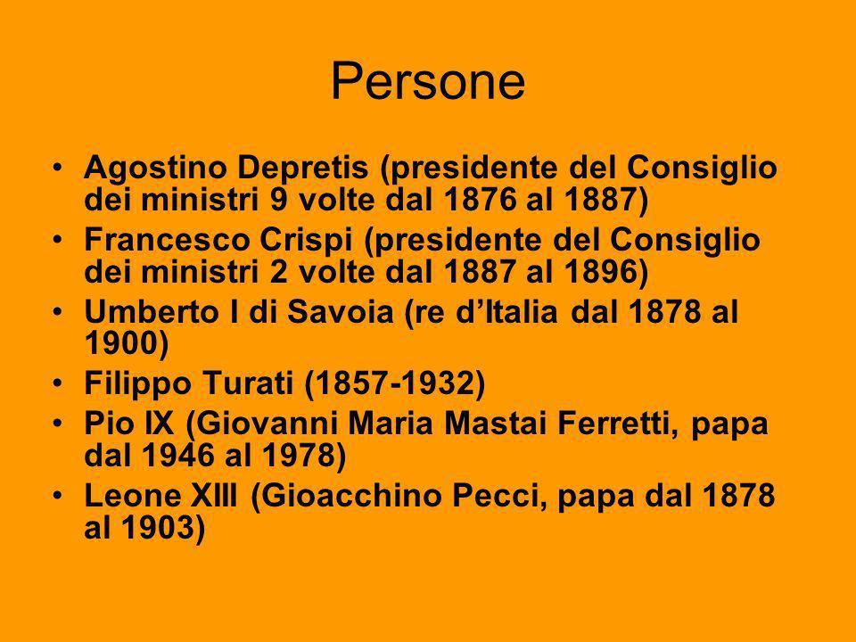 Persone Agostino Depretis (presidente del Consiglio dei ministri 9 volte dal 1876 al 1887) Francesco Crispi (presidente del Consiglio dei ministri 2 v