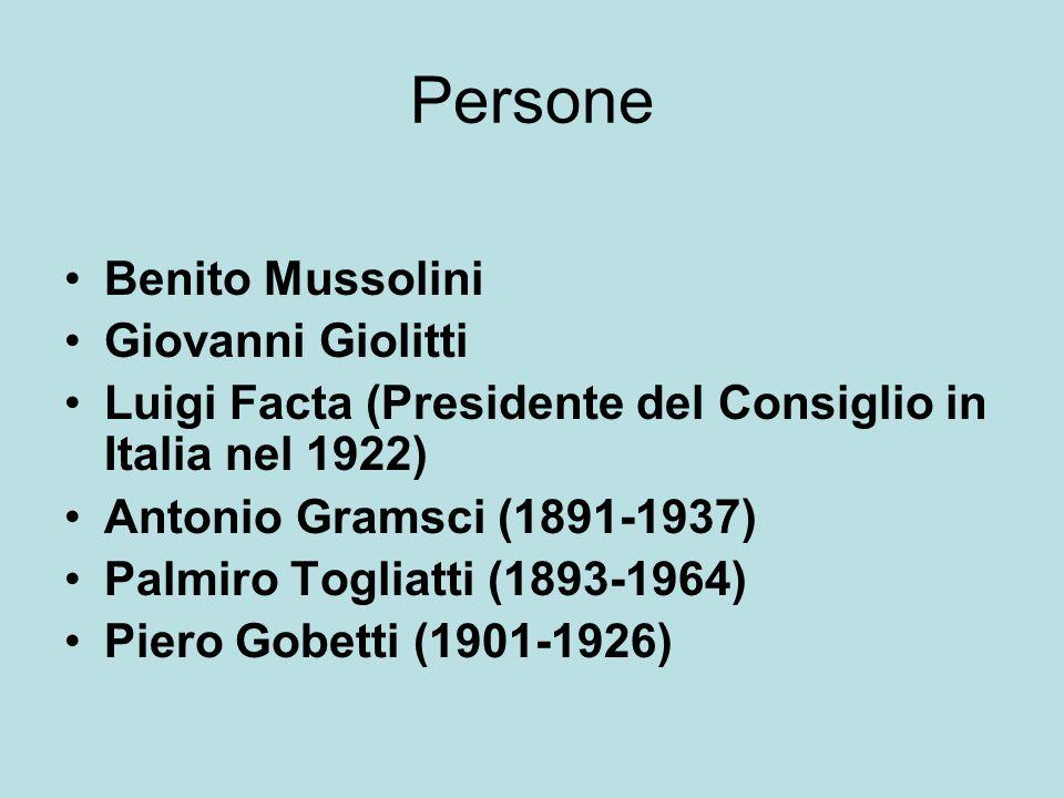 Persone Benito Mussolini Giovanni Giolitti Luigi Facta (Presidente del Consiglio in Italia nel 1922) Antonio Gramsci (1891-1937) Palmiro Togliatti (1893-1964) Piero Gobetti (1901-1926)
