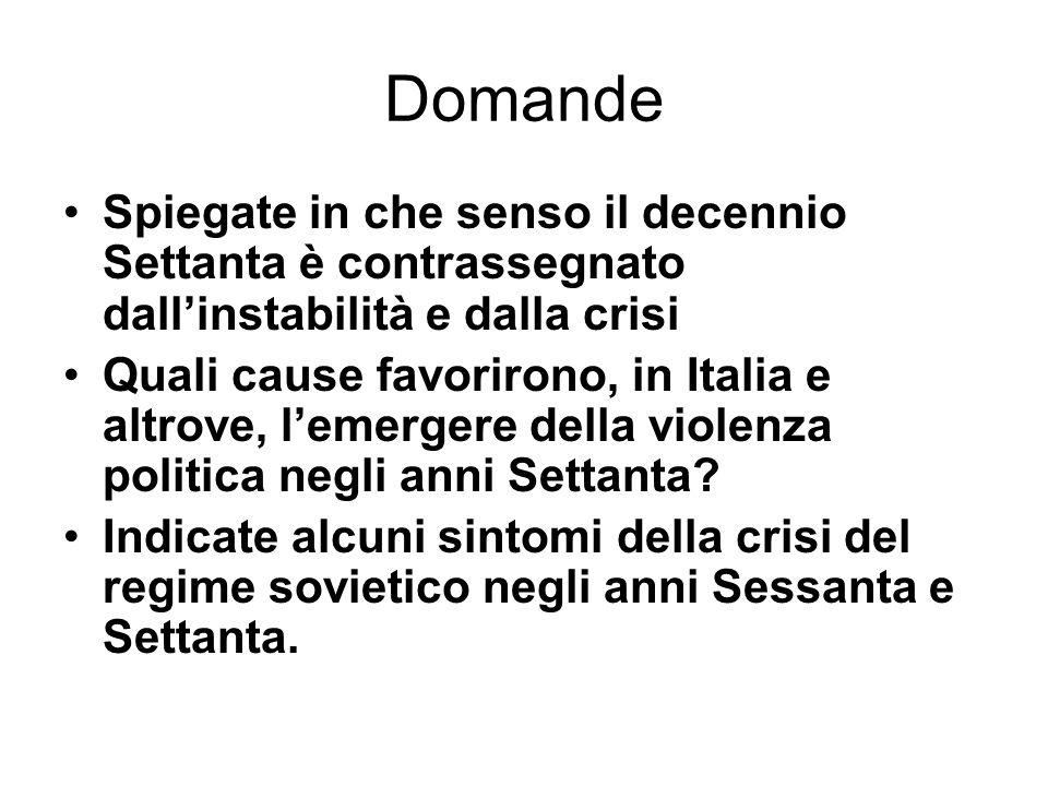Domande Spiegate in che senso il decennio Settanta è contrassegnato dallinstabilità e dalla crisi Quali cause favorirono, in Italia e altrove, lemerge