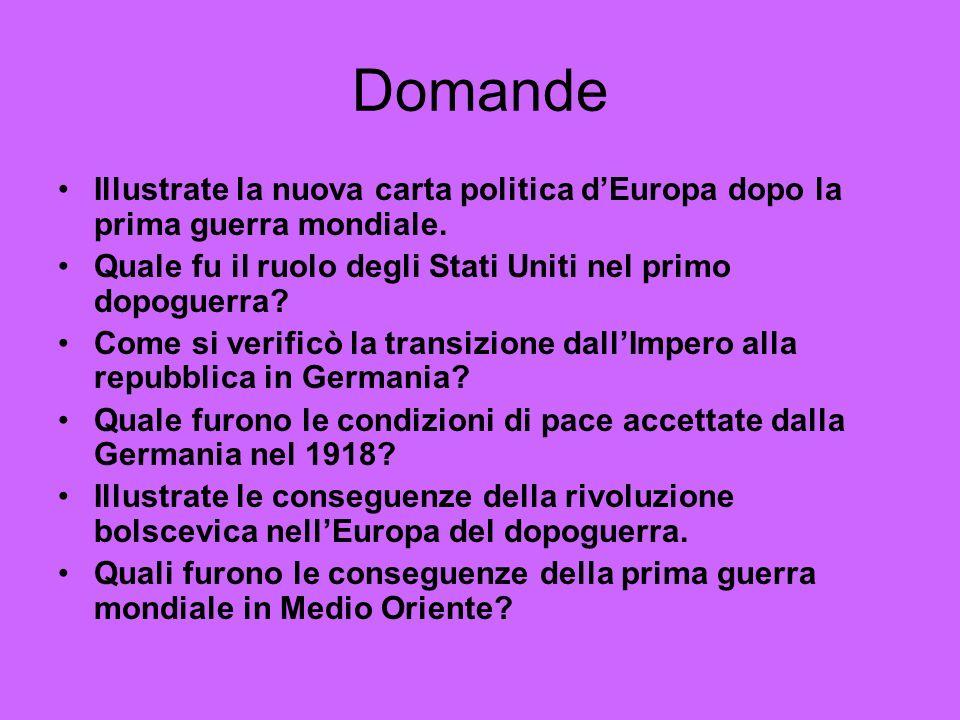 Domande Illustrate la nuova carta politica dEuropa dopo la prima guerra mondiale. Quale fu il ruolo degli Stati Uniti nel primo dopoguerra? Come si ve