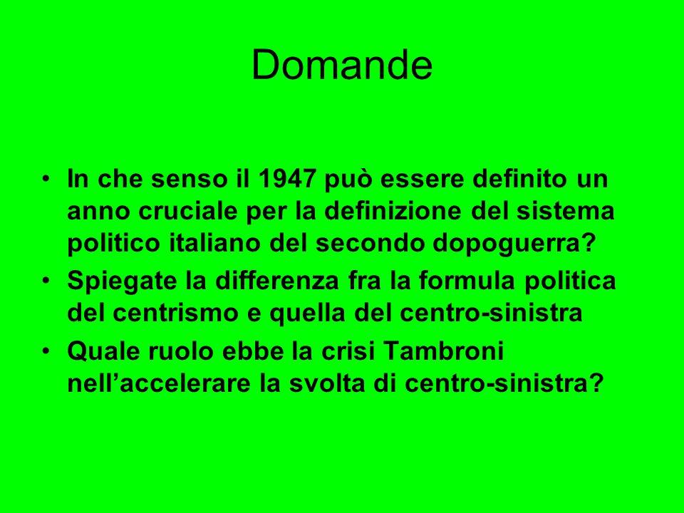 Domande In che senso il 1947 può essere definito un anno cruciale per la definizione del sistema politico italiano del secondo dopoguerra? Spiegate la