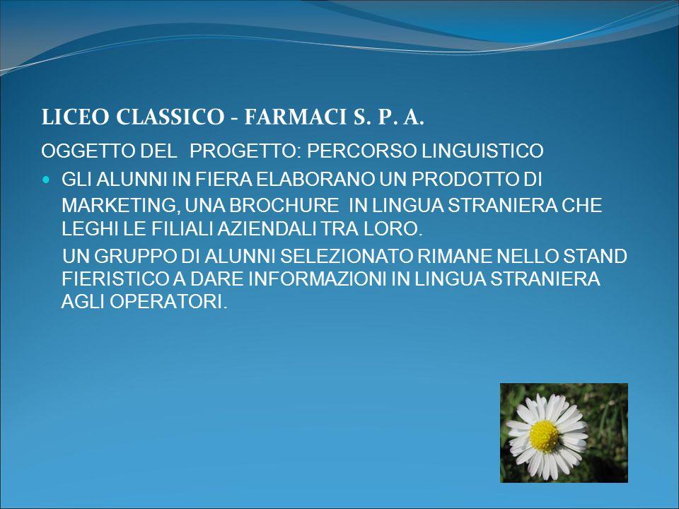 LICEO CLASSICO - FARMACI S. P. A. OGGETTO DEL PROGETTO: PERCORSO LINGUISTICO GLI ALUNNI IN FIERA ELABORANO UN PRODOTTO DI MARKETING, UNA BROCHURE IN L