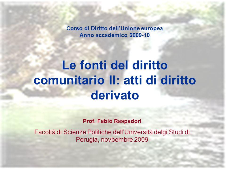Corso di Diritto dellUnione europea Anno accademico 2009-10 Le fonti del diritto comunitario II: atti di diritto derivato Prof.