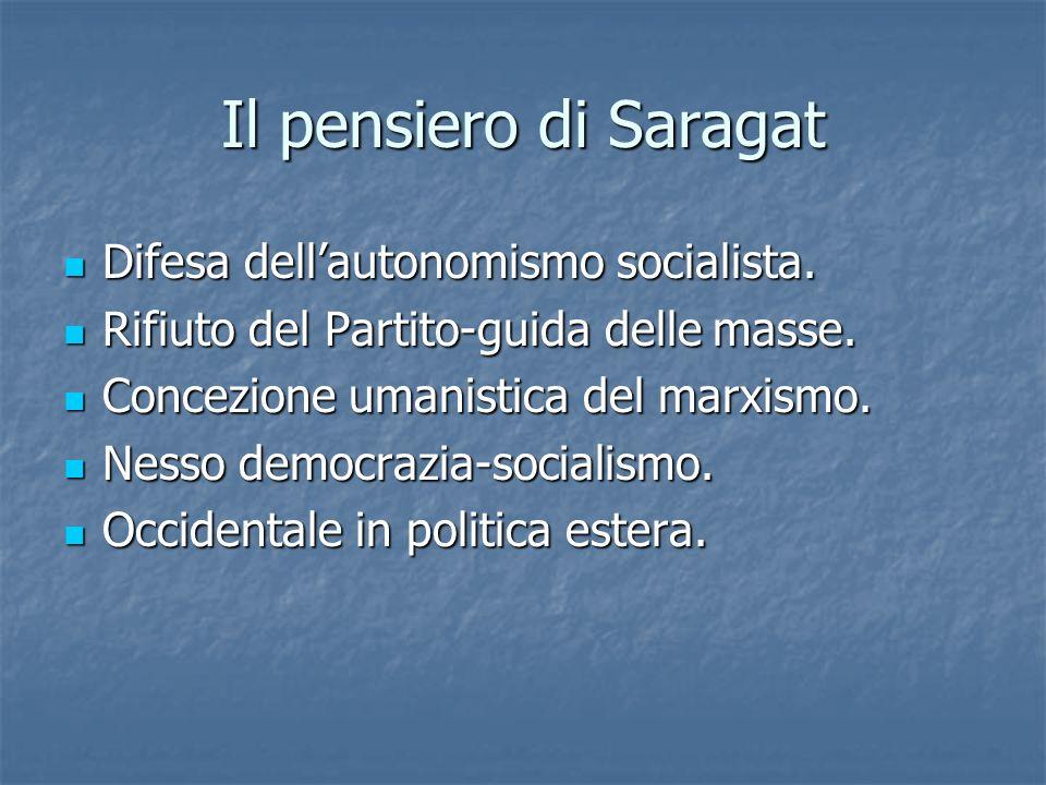 Il pensiero di Saragat Difesa dellautonomismo socialista. Difesa dellautonomismo socialista. Rifiuto del Partito-guida delle masse. Rifiuto del Partit