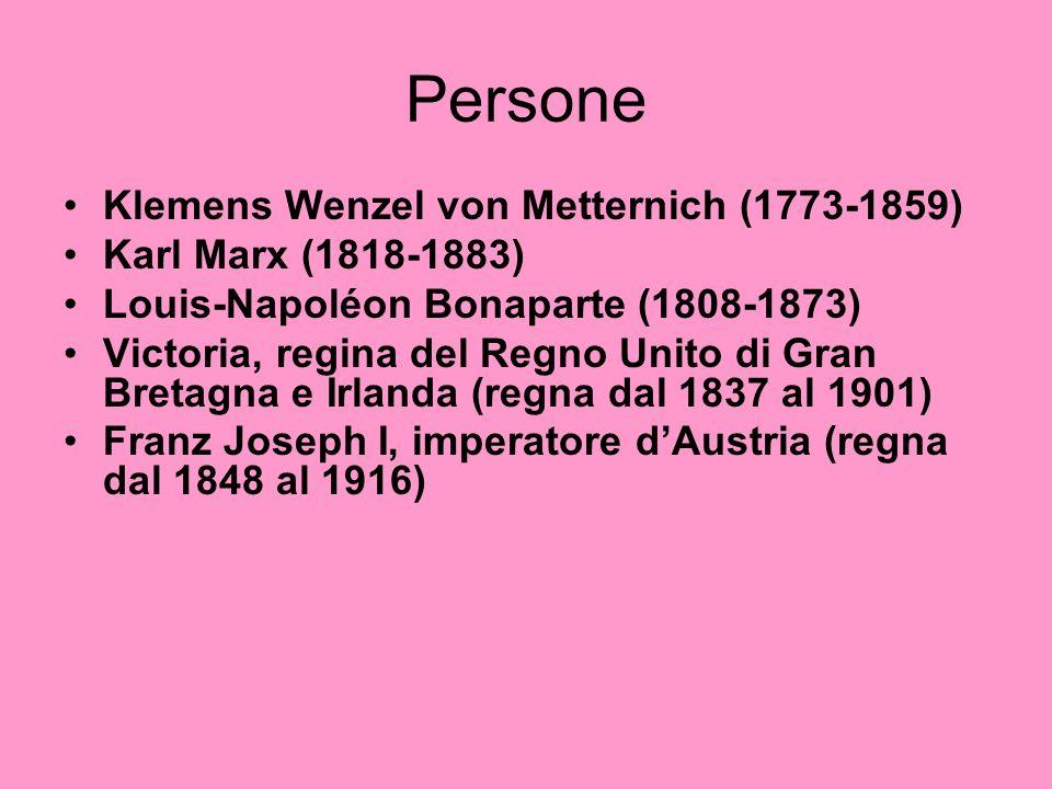 Persone Klemens Wenzel von Metternich (1773-1859) Karl Marx (1818-1883) Louis-Napoléon Bonaparte (1808-1873) Victoria, regina del Regno Unito di Gran