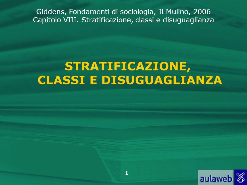 Giddens, Fondamenti di sociologia, Il Mulino, 2006 Capitolo VIII. Stratificazione, classi e disuguaglianza 1 STRATIFICAZIONE, CLASSI E DISUGUAGLIANZA