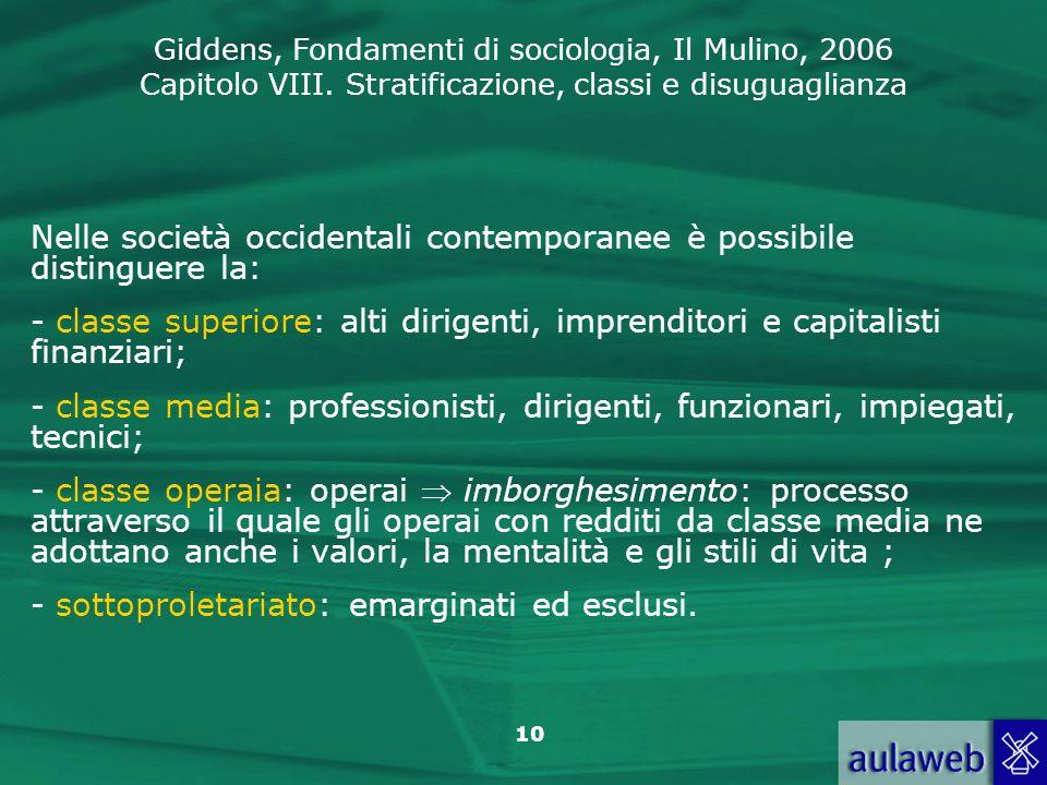 Giddens, Fondamenti di sociologia, Il Mulino, 2006 Capitolo VIII. Stratificazione, classi e disuguaglianza 10 Nelle società occidentali contemporanee