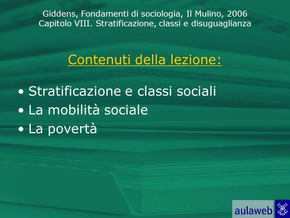 Giddens, Fondamenti di sociologia, Il Mulino, 2006 Capitolo VIII. Stratificazione, classi e disuguaglianza Contenuti della lezione: Stratificazione e