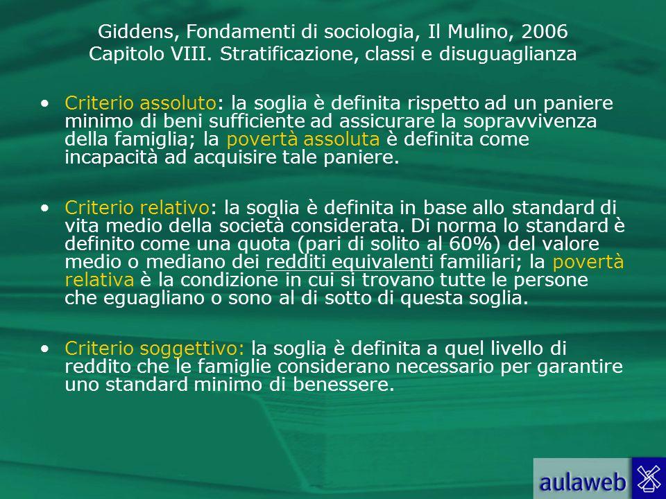 Giddens, Fondamenti di sociologia, Il Mulino, 2006 Capitolo VIII. Stratificazione, classi e disuguaglianza Criterio assoluto: la soglia è definita ris