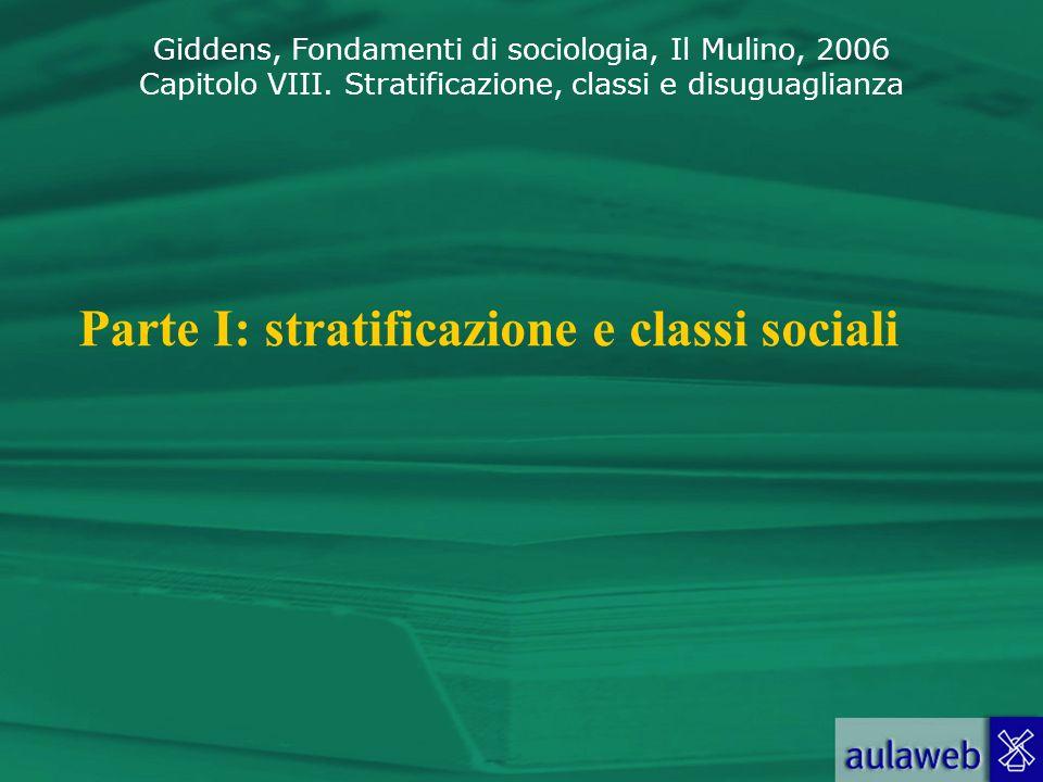 Giddens, Fondamenti di sociologia, Il Mulino, 2006 Capitolo VIII. Stratificazione, classi e disuguaglianza Parte I: stratificazione e classi sociali