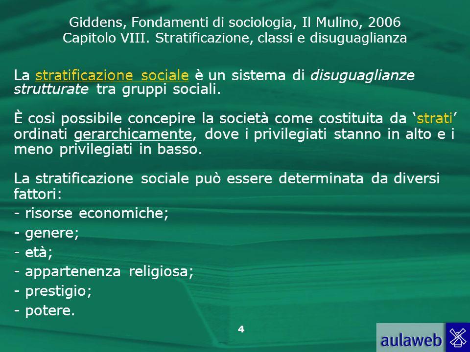 Giddens, Fondamenti di sociologia, Il Mulino, 2006 Capitolo VIII. Stratificazione, classi e disuguaglianza 4 La stratificazione sociale è un sistema d