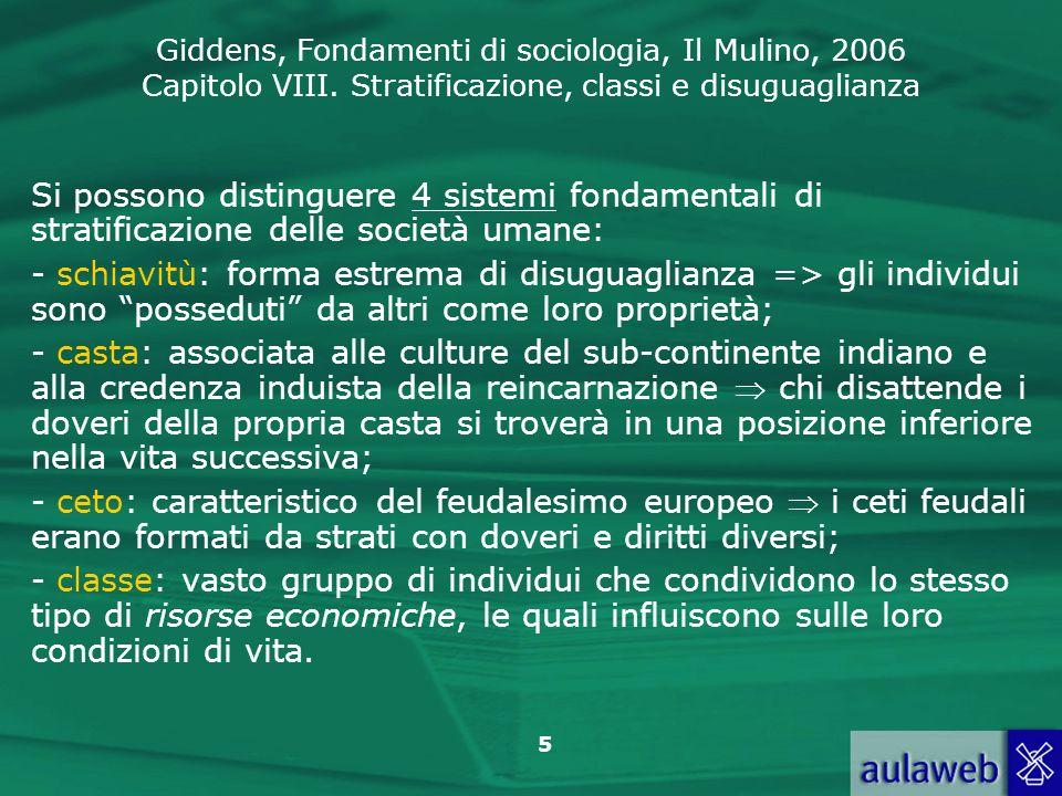 Giddens, Fondamenti di sociologia, Il Mulino, 2006 Capitolo VIII. Stratificazione, classi e disuguaglianza 5 Si possono distinguere 4 sistemi fondamen