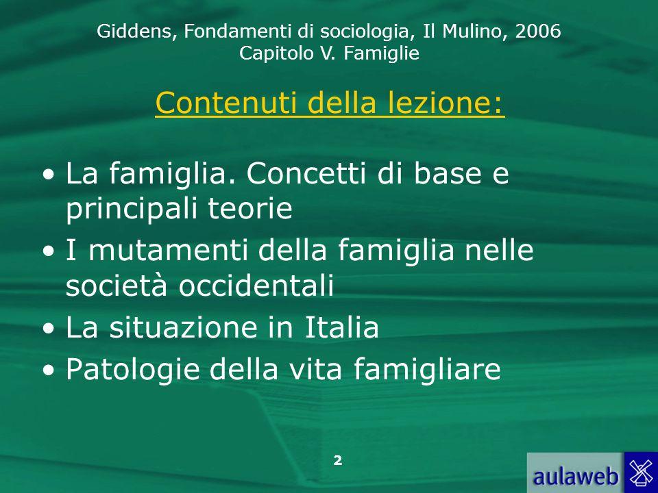 Giddens, Fondamenti di sociologia, Il Mulino, 2006 Capitolo V. Famiglie 2 Contenuti della lezione: La famiglia. Concetti di base e principali teorie I