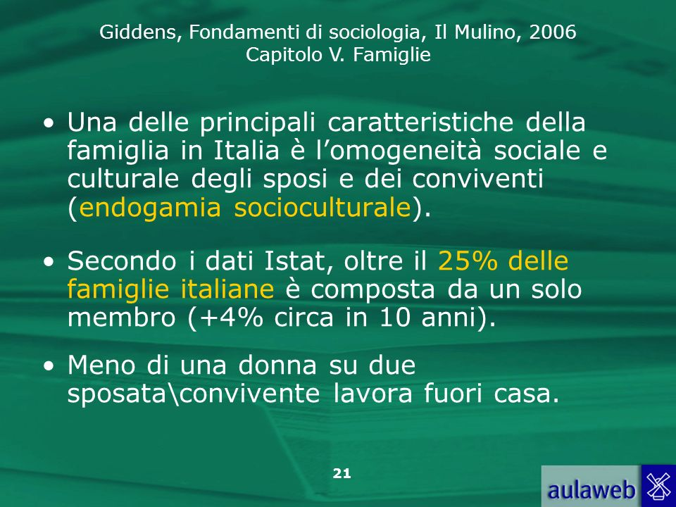 Giddens, Fondamenti di sociologia, Il Mulino, 2006 Capitolo V. Famiglie 21 Una delle principali caratteristiche della famiglia in Italia è lomogeneità