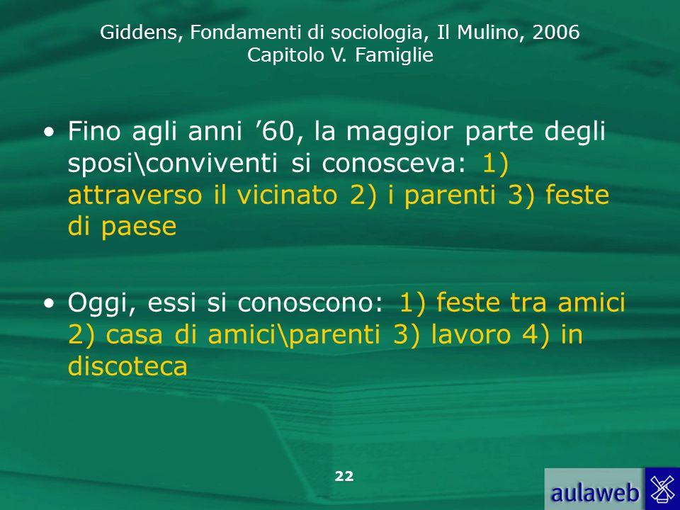 Giddens, Fondamenti di sociologia, Il Mulino, 2006 Capitolo V. Famiglie 22 Fino agli anni 60, la maggior parte degli sposi\conviventi si conosceva: 1)