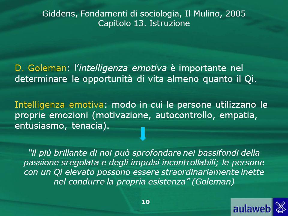 Giddens, Fondamenti di sociologia, Il Mulino, 2005 Capitolo 13. Istruzione 10 D. Goleman: lintelligenza emotiva è importante nel determinare le opport