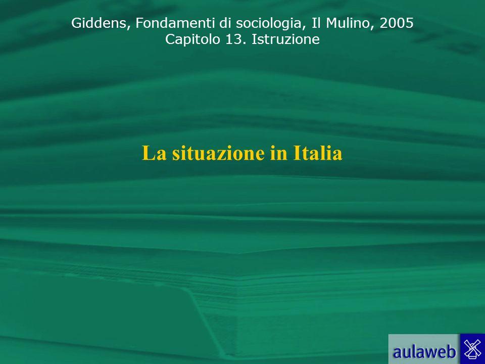 Giddens, Fondamenti di sociologia, Il Mulino, 2005 Capitolo 13. Istruzione La situazione in Italia