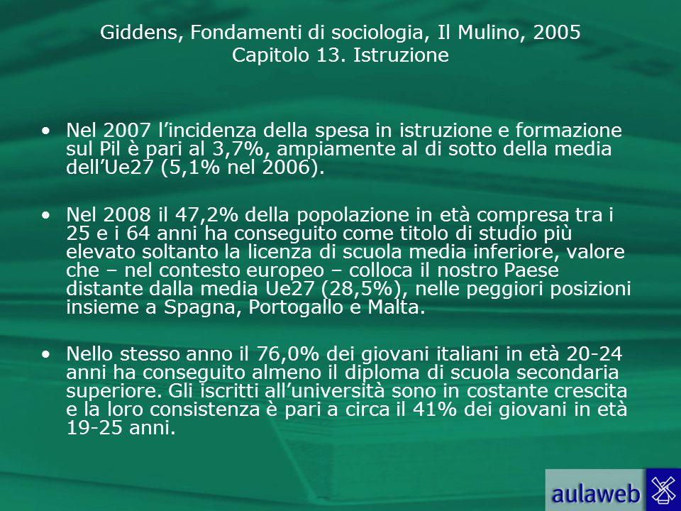 Giddens, Fondamenti di sociologia, Il Mulino, 2005 Capitolo 13. Istruzione Nel 2007 lincidenza della spesa in istruzione e formazione sul Pil è pari a