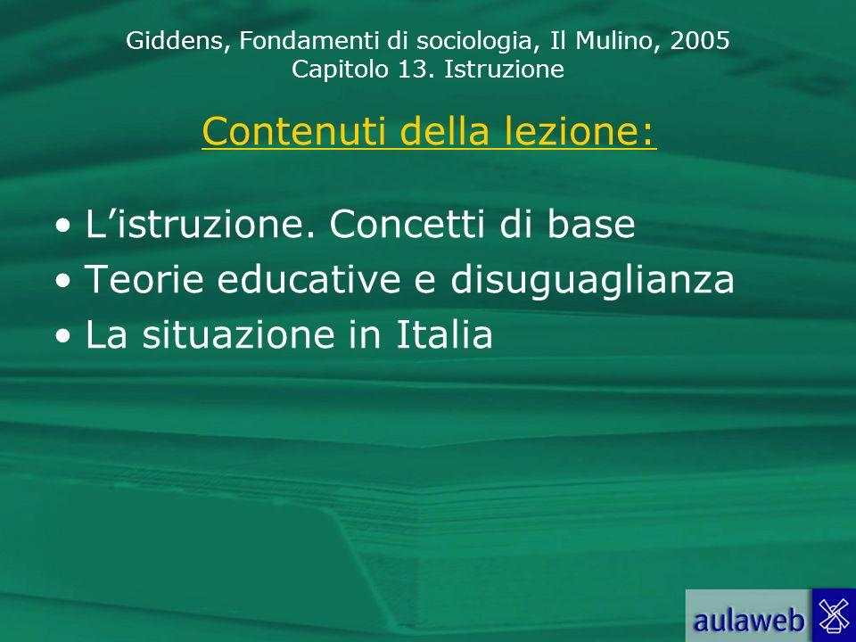 Giddens, Fondamenti di sociologia, Il Mulino, 2005 Capitolo 13. Istruzione Contenuti della lezione: Listruzione. Concetti di base Teorie educative e d