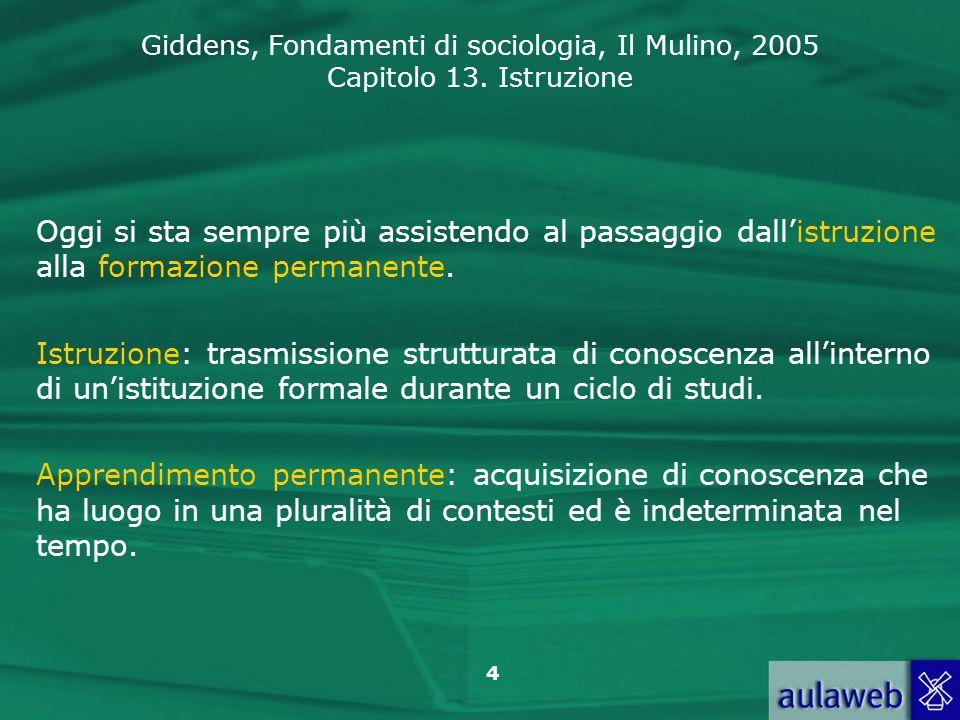 Giddens, Fondamenti di sociologia, Il Mulino, 2005 Capitolo 13. Istruzione 4 Oggi si sta sempre più assistendo al passaggio dallistruzione alla formaz