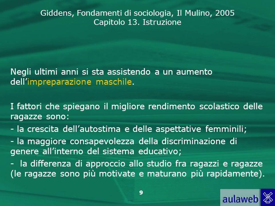 Giddens, Fondamenti di sociologia, Il Mulino, 2005 Capitolo 13. Istruzione 9 Negli ultimi anni si sta assistendo a un aumento dellimpreparazione masch