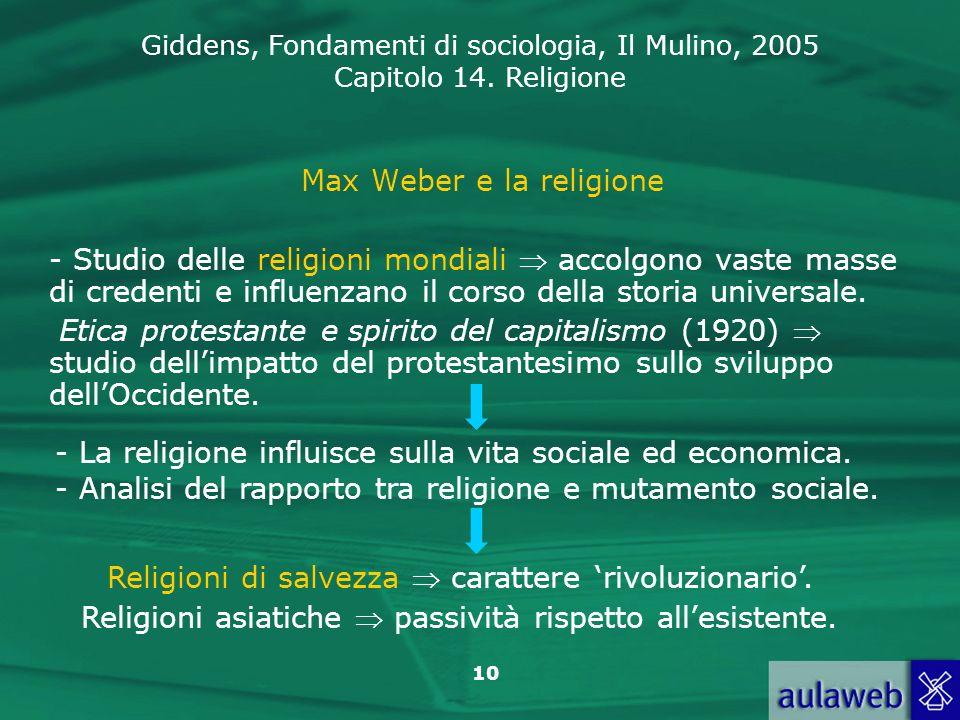 Giddens, Fondamenti di sociologia, Il Mulino, 2005 Capitolo 14. Religione 10 Max Weber e la religione - Studio delle religioni mondiali accolgono vast