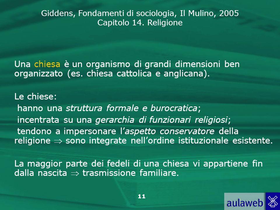 Giddens, Fondamenti di sociologia, Il Mulino, 2005 Capitolo 14. Religione 11 Una chiesa è un organismo di grandi dimensioni ben organizzato (es. chies