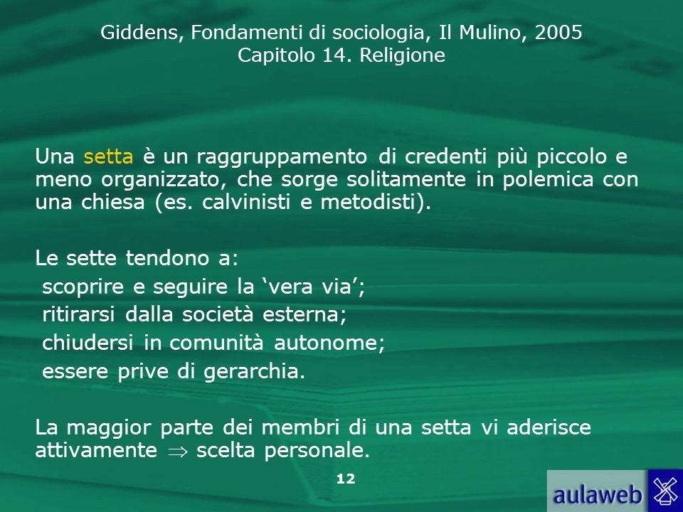 Giddens, Fondamenti di sociologia, Il Mulino, 2005 Capitolo 14. Religione 12 Una setta è un raggruppamento di credenti più piccolo e meno organizzato,