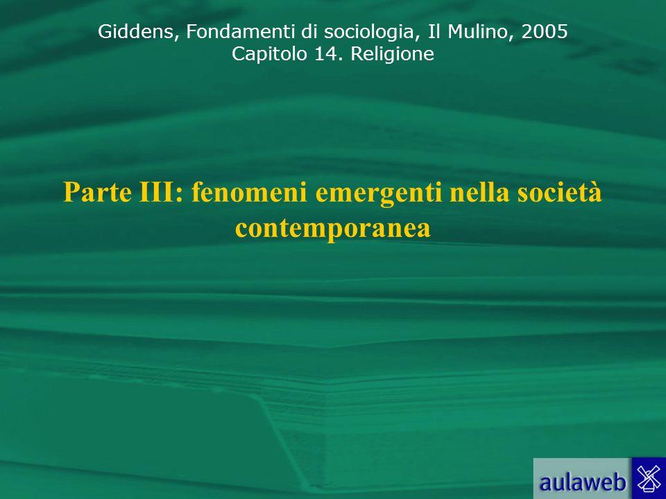 Giddens, Fondamenti di sociologia, Il Mulino, 2005 Capitolo 14. Religione Parte III: fenomeni emergenti nella società contemporanea