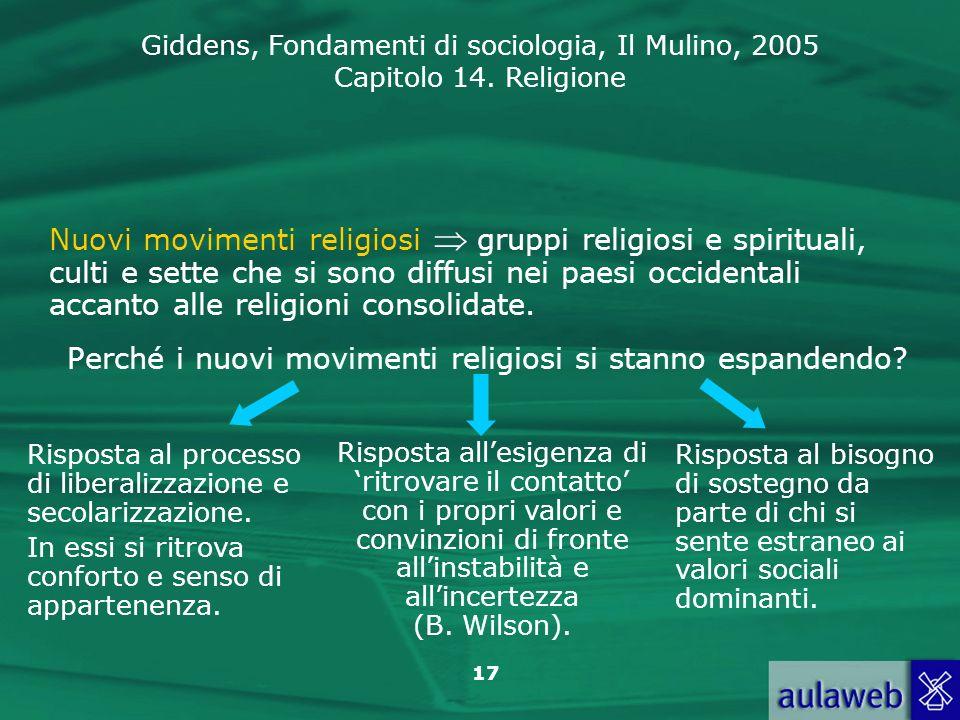 Giddens, Fondamenti di sociologia, Il Mulino, 2005 Capitolo 14. Religione 17 Nuovi movimenti religiosi gruppi religiosi e spirituali, culti e sette ch