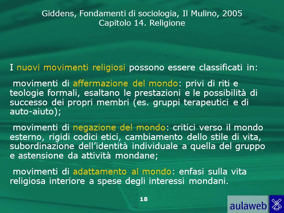 Giddens, Fondamenti di sociologia, Il Mulino, 2005 Capitolo 14. Religione 18 I nuovi movimenti religiosi possono essere classificati in: movimenti di