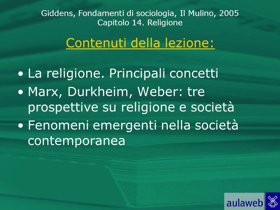 Giddens, Fondamenti di sociologia, Il Mulino, 2005 Capitolo 14. Religione Contenuti della lezione: La religione. Principali concetti Marx, Durkheim, W