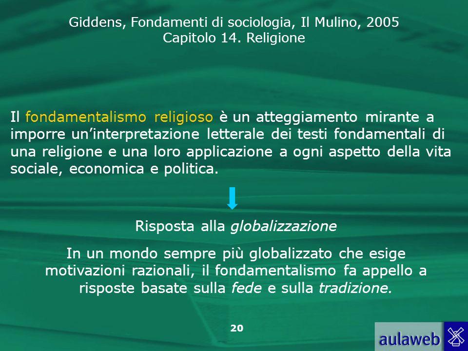 Giddens, Fondamenti di sociologia, Il Mulino, 2005 Capitolo 14. Religione 20 Il fondamentalismo religioso è un atteggiamento mirante a imporre uninter