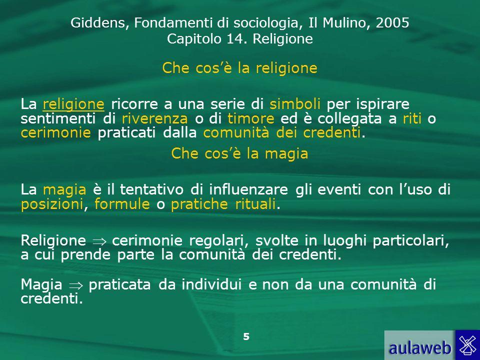 Giddens, Fondamenti di sociologia, Il Mulino, 2005 Capitolo 14. Religione 5 Che cosè la religione La religione ricorre a una serie di simboli per ispi