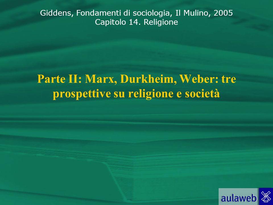 Giddens, Fondamenti di sociologia, Il Mulino, 2005 Capitolo 14. Religione Parte II: Marx, Durkheim, Weber: tre prospettive su religione e società