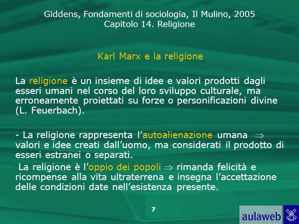 Giddens, Fondamenti di sociologia, Il Mulino, 2005 Capitolo 14. Religione 7 Karl Marx e la religione La religione è un insieme di idee e valori prodot